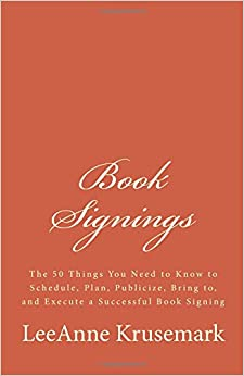 Book Book Signings: The 50 Things You Need to Know to Schedule, Plan, Publicize, Bring to, and Execute a Successful Book Signing