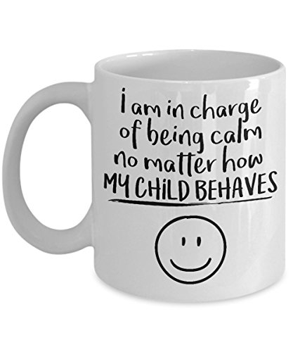 I Am In Charge Of Being Calm No Matter How My Child Behaves - Father's Day White Coffee Mug, Tea Cup