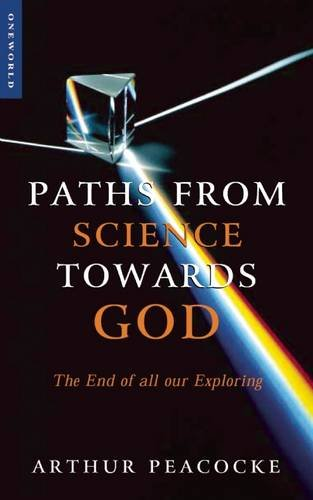 Paths From Science Towards God: The End of all Our Exploring