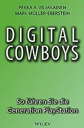 Digital Cowboys: So führen Sie die Generation Playstation (German Edition)
