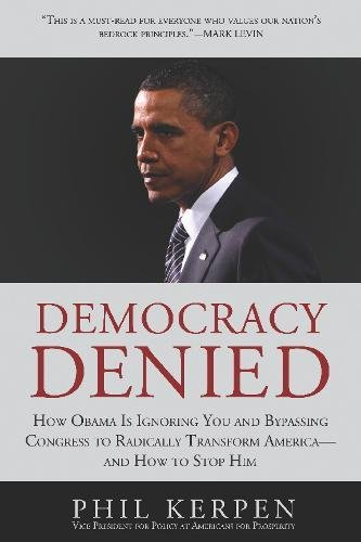Democracy Denied: How Obama is Ignoring You and Bypassing ...