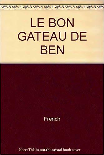 Le Bon Gateau De Ben 9782884450423 Amazoncom Books