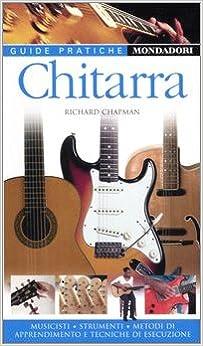 Book Chitarra. Musicisti, strumenti, metodi di apprendimento e tecniche di esecuzione