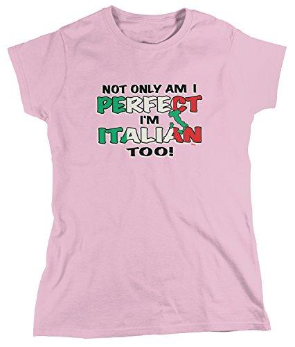 (Amdesco Women's Not Only Am I Perfect, I'm Italian Too! T-Shirt, Light Pink Large)