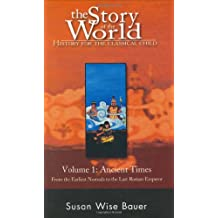 The Story of the World: History for the Classical Child; Volume 1: Ancient Times: From the Earliest Nomads to...