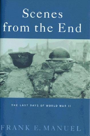 Scenes from the End : The Last Days of World War II in Europe