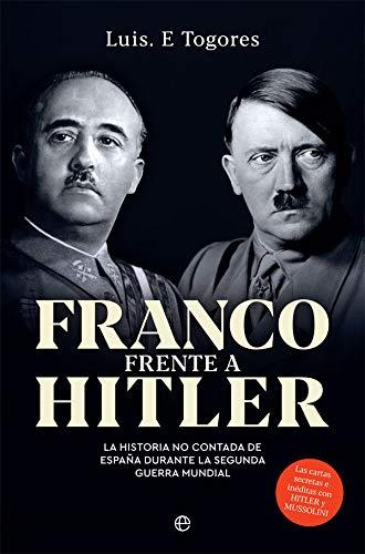 Franco frente a Hitler: La historia no contada de España durante la Segunda Guerra Mundial: Amazon.es: Togores, Luis E.: Libros