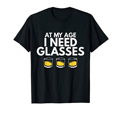 At My Age I Need Glasses Whiskey Scotch Drinking Drink Tee