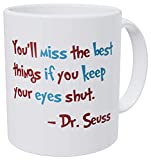 Wampumtuk Dr. Seuss Quotes You'll Miss The Best Things If You Keep Your Eyes Shut Funny Coffee Mug 11 Ounces Inspirational And Motivational