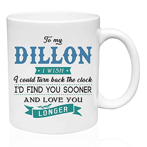 Ceramic Coffee Mug Funny Gifts Ideas To My Dillon I Wish I Could Turn Back The Clock I'd Find You Sooner And Love You Longer Birthday Christmas Gifts,Funny Coffee Mug 11oz