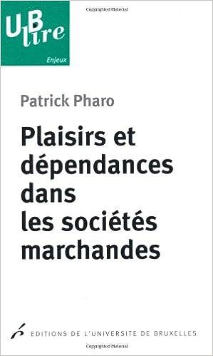 En ligne Plaisirs et dépendances dans les sociétés marchandes pdf epub