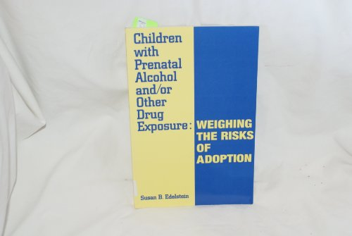 Children With Prenatal Alcohol & or Other Drug Exposure: Weighing the Risks of Adoption