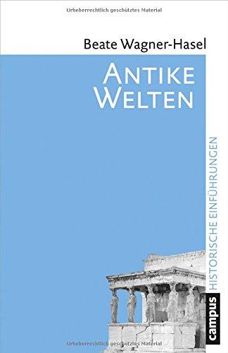 Antike Welten: Kultur und Geschichte (Historische Einführungen)