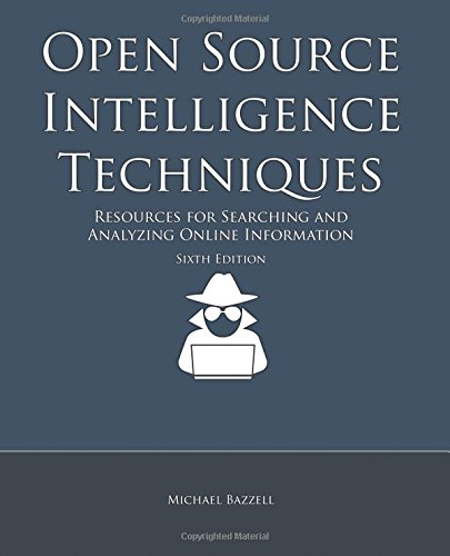 Open Source Intelligence Techniques Resources for Searching and Analyzing Online Information [Bazzell, Michael] (Tapa Blanda)