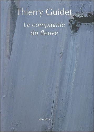 La compagnie du fleuve : Mille kilomètres à pied le long de la Loire