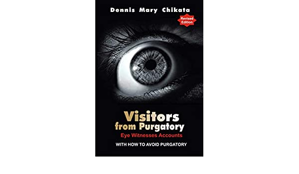 Visitors From Purgatory- (Eye Witnesses Accounts) (English Edition) eBook: Dennis Mary Chikata: Amazon.es: Tienda Kindle