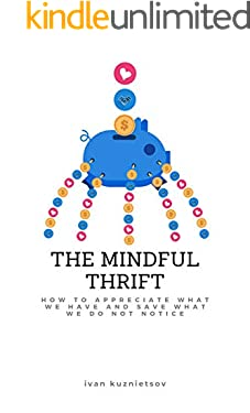 The Mindful Thrift: How to Appreciate What We Have and Save What We Do Not Notice