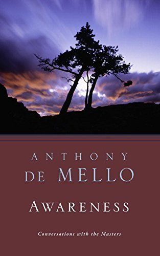 Awareness: The Perils and Opportunities of Reality by Anthony De Mello (1990) Paperback