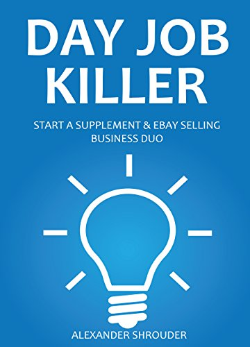 DAY JOB KILLER 2016 (2 in 1): START A SUPPLEMENT & EBAY SELLING BUSINESS DUO ()