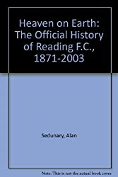 Heaven on Earth: The Official History of Reading F.C., 1871-2003