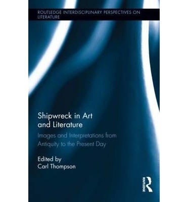 Download [(Shipwreck in Art and Literature: Images and Interpretations from Antiquity to the Present Day)] [Author: Carl Thompson] published on (September, 2013) pdf epub