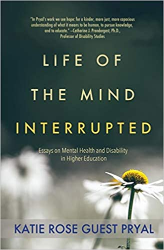 Life Of The Mind Interrupted Essays On Mental Health And Disability  Life Of The Mind Interrupted Essays On Mental Health And Disability In  Higher Education St Edition