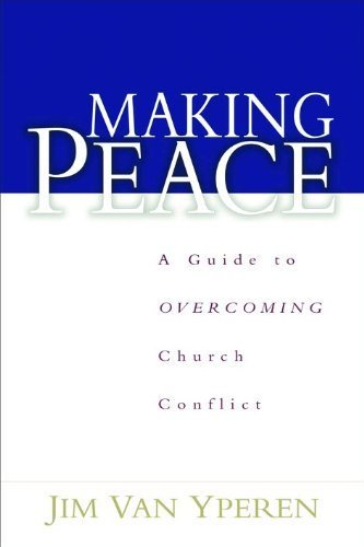 Making Peace: A Guide to Overcoming Church Conflict by Jim Van Yperen (2002-07-01)