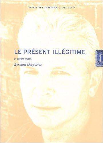 Livre Le présent illégitime : Et autres textes pdf, epub ebook