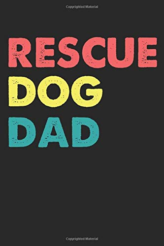 Rescue Dog Dad: Fun Notebook Journal Gift to Dog Owner Dog Lover