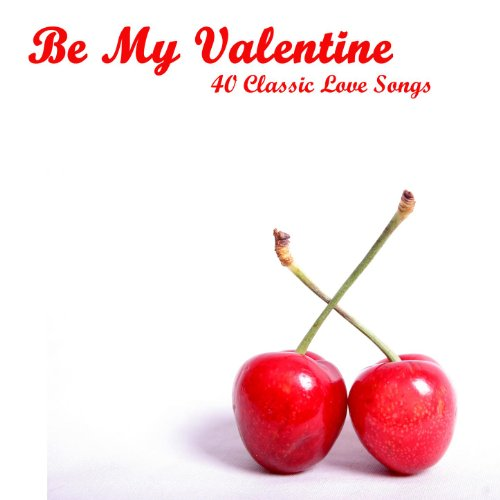 Be My Valentine: 40 Classic Love Songs By Love Song