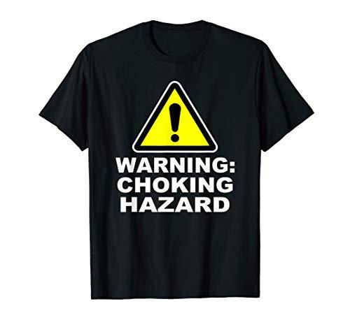 Warning - Choking Hazard T-Shirt - Funny Tee Gift