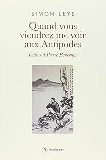 Quand vous viendrez me voir aux Antipodes : Lettres à Pierre Boncenne, Leys, Simon