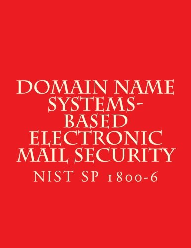Domain Name Systems-Based Electronic Mail Security NIST SP 1800-6: Draft Nov 2016
