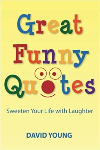 Great Funny Quotes Sweeten Your Life With Laughter David Young