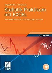 Statistik-Praktikum mit Excel: Grundlegende quantitative Analysen realistischer Wirtschaftsdaten mit vollständigen Lösungen (Studienbücher Wirtschaftsmathematik)