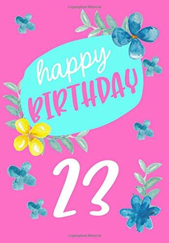 Happy Birthday 23: Birthday Books For Women, Birthday Journal Notebook For 23 Year Old For Journaling & Doodling, 7 x 10, (Birthday Keepsake Book)