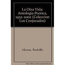 La Otra Vida: Antologia Poetica, 1952-2002 (Coleccion Los Conjurados) (Spanish Edition)