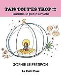 Tais toi ! T'es trop ...: Lucette la petite lumière (French Edition) by