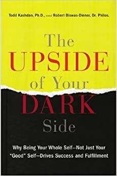 Book The Upside of Your Dark Side: Why Being Your Whole Self--Not Just Your