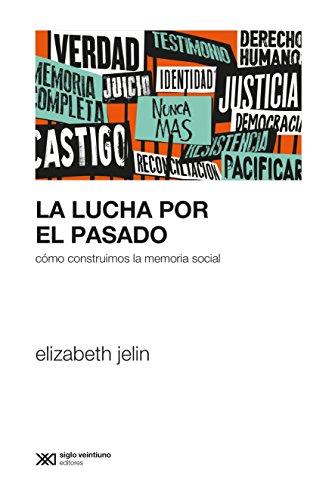 La lucha por el pasado: Cómo construimos la memoria social (Sociología y Política) (Spanish Edition) (Centro De Estudios Legales Y Sociales Cels)
