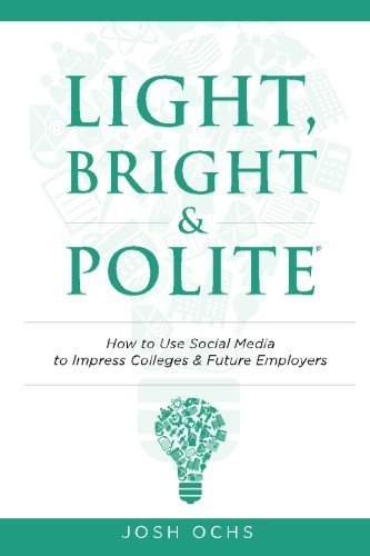 Light, Bright and Polite: Use Social Media To Impress Colleges & Employers by Ochs, Josh (2015) Paperback