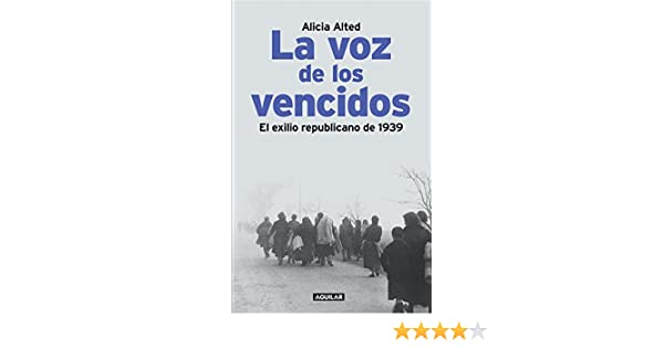 Amazon.com: La voz de los vencidos: El exilio republicano de 1939 (Spanish Edition) eBook: Alicia Alted: Kindle Store