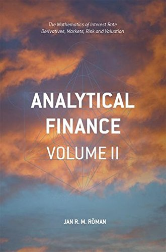 2: Analytical Finance: Volume II: The Mathematics of Interest Rate Derivatives, Markets, Risk and Valuation