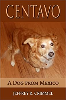 Centavo; A Dog From Mexico by [Crimmel, Jeffrey]