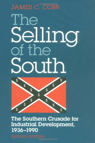 SELLING OF THE SOUTH: The Southern Crusade for Industrial Development, 1936-90