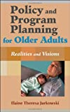 Policy and Program Planning for Older Adults, Elaine T. Jurkowski, 0826129447