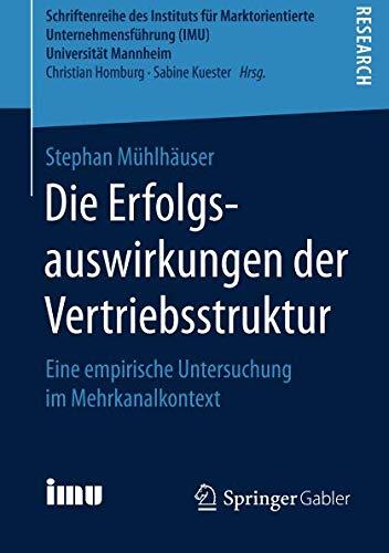 Die Erfolgsauswirkungen der Vertriebsstruktur: Eine empirische Untersuchung im Mehrkanalkontext