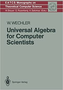 Book Universal Algebra for Computer Scientists (Monographs in Theoretical Computer Science. An EATCS Series) by Wolfgang Wechler (2012-08-01)