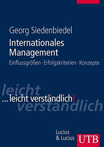 Internationales Management: Einflussgrößen, Erfolgskriterien, Konzepte ...leicht verständlich!: Einflussgrößen, Erfolgskriterien, Konzepte ...leicht verständlich! (UTB L (Large-Format))