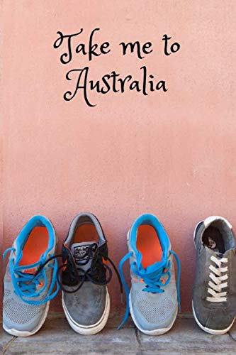 Take Me To Australia: Composition Diary Travel Shoes Notebook Journal Novelty Gift For Your Friend,6'x9' Lined Blank 100 Pages,White Papers